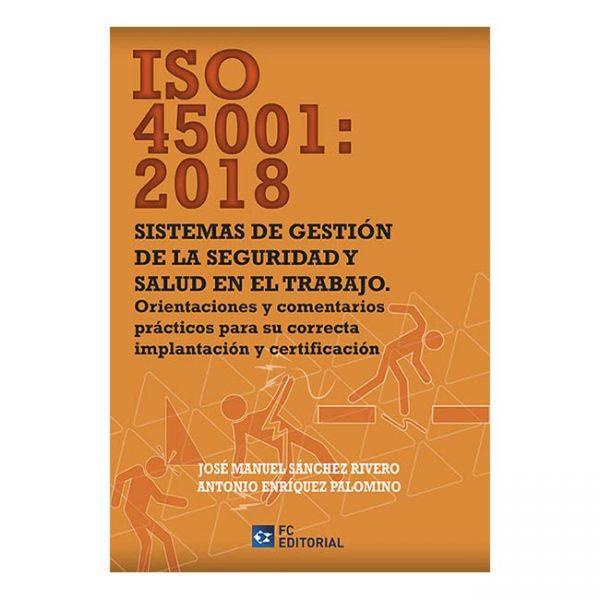 ISO 45001:2018. Sistemas de gestión de la Seguridad y Salud en el Trabajo. Orientaciones y comentarios prácticos para su correcta implantación y certificación