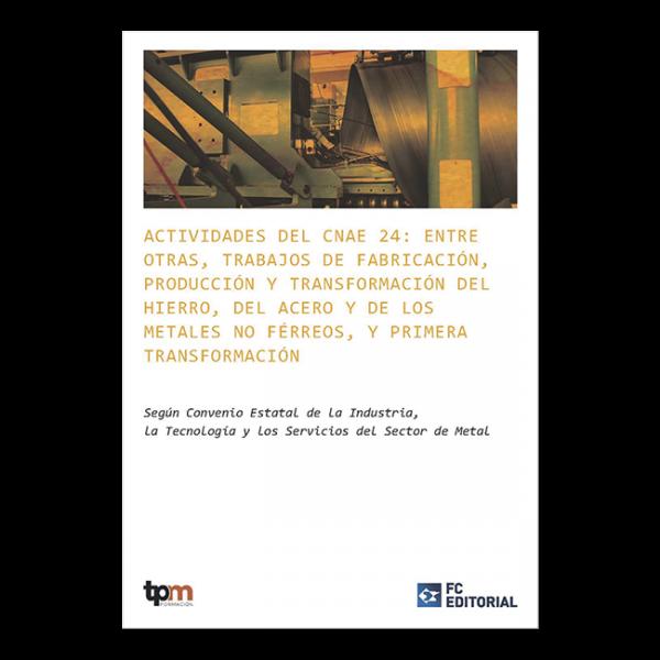 Actividades del CNAE 24: entre otras, trabajos de fabricación, producción y transformación del hierro, del acero y de los metales no ferreos, y primera transformación