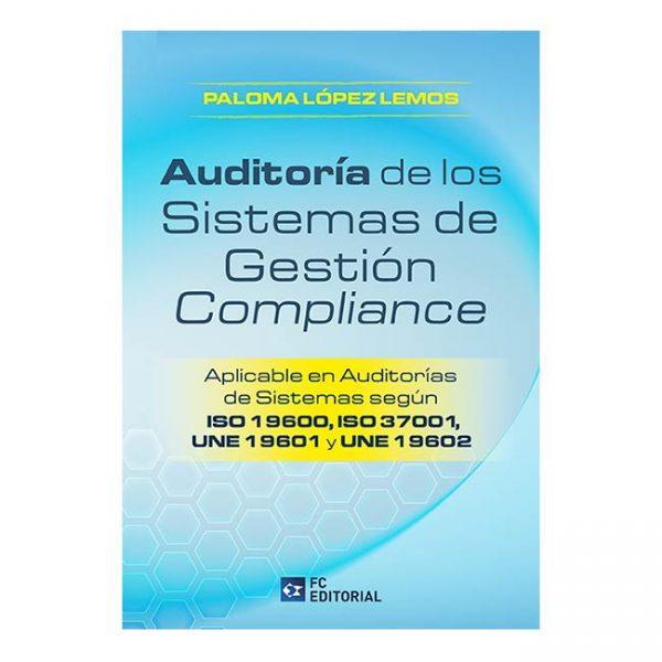 Auditoria de los sistemas de gestión Compliance. Aplicable en Auditorías de Sistemas según ISO 19600, ISO 37001, UNE 19601 y UNE 19602
